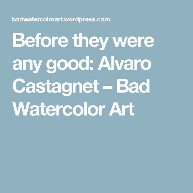 Before they were any good: Alvaro Castagnet – Bad Watercolor Art
