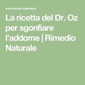 La ricetta del Dr. Oz per sgonfiare l'addome   Rimedio Naturale