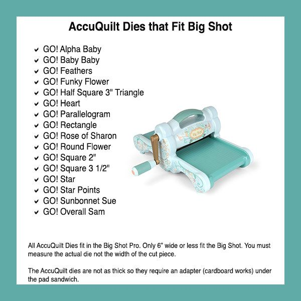Sizzix Big Shot uses many AccuQuilt Go Baby and other company dies. (requires shim, i.e mylar or cardboard piece)