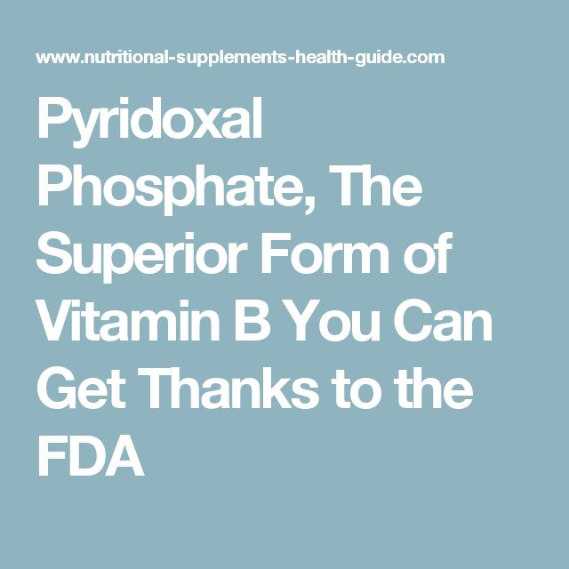Pyridoxal Phosphate, The Superior Form of Vitamin B You Can Get Thanks to the FDA