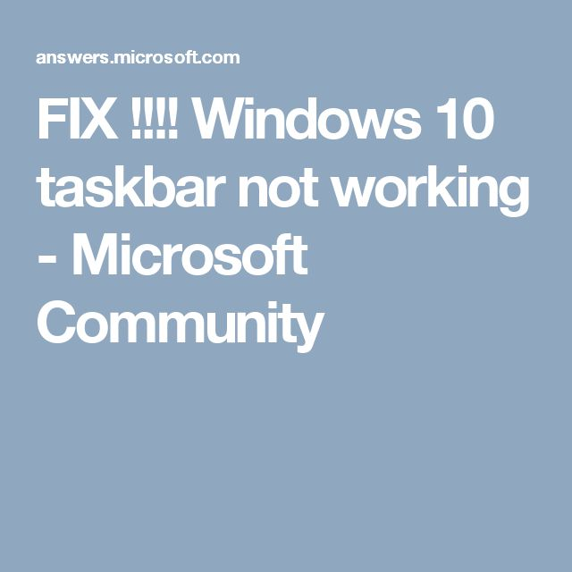 FIX !!!! Windows 10 taskbar not working - Microsoft Community