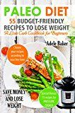 Free Kindle Book -   Paleo Diet: 55 Budget-Friendly Recipes to Lose Weight. A Low Carb Cookbook for Beginners.