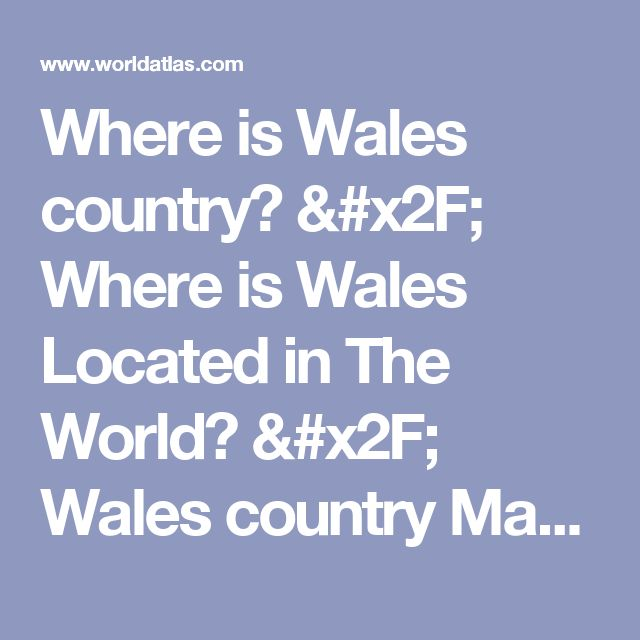 Where is Wales country? / Where is Wales Located in The World? / Wales country Map - WorldAtlas.com