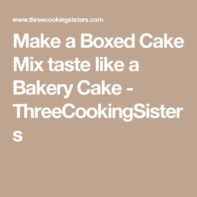 Make a Boxed Cake Mix taste like a Bakery Cake - ThreeCookingSisters