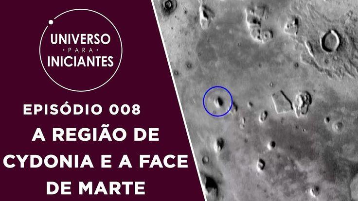 A Região de Cydonia e a Face de Marte - Universo Para Iniciantes Ep.008