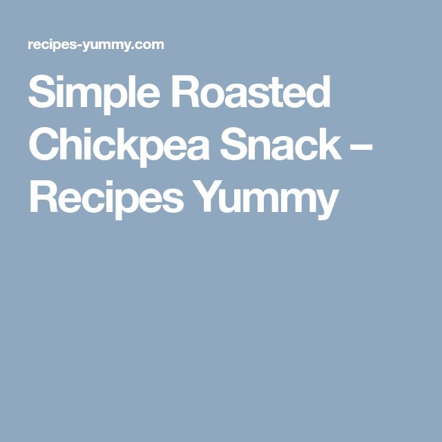 Simple Roasted Chickpea Snack – Recipes Yummy