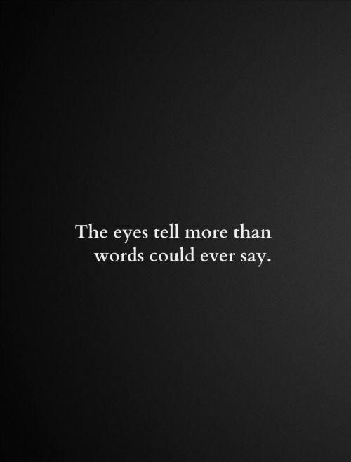 Eyes Speak Volumes True Quotes Love Quotes Words