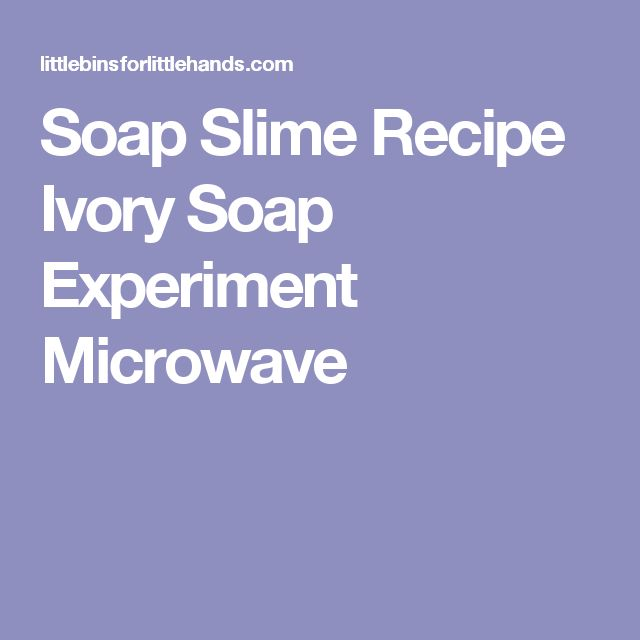 Soap Slime Recipe Ivory Soap Experiment Microwave