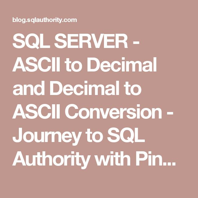 SQL SERVER - ASCII to Decimal and Decimal to ASCII Conversion - Journey to SQL Authority with Pinal Dave