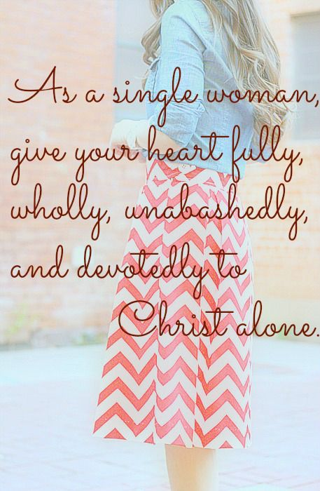 I Corinthians 7:32-35. The church puts so much emphasis on the married woman and how she can contribute to the church. The Bible has plenty to say about the single woman as well. We may have more of a role that the married women according to this verse. Do not put yourself down because you are single.