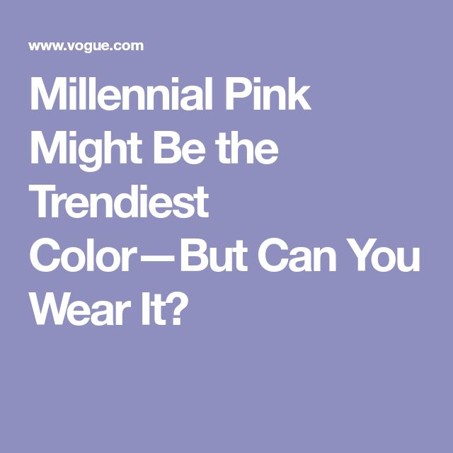 Millennial Pink Might Be the Trendiest Color—But Can You Wear It?