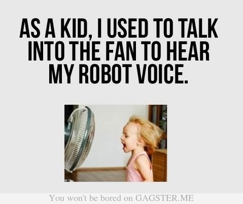 robot voiceChildhood Memories, Fans, Funny Quotes, So True, Funny Stuff, Things, Kids, True Stories, Robots Voice