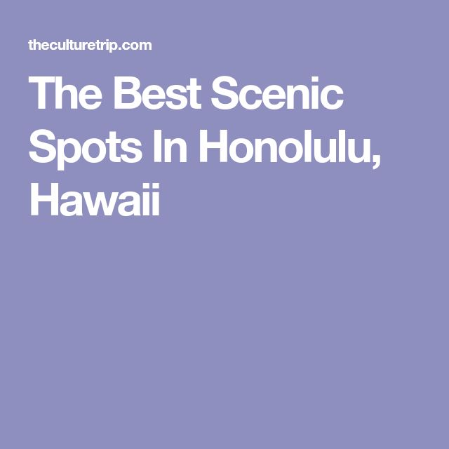 The Best Scenic Spots In Honolulu, Hawaii