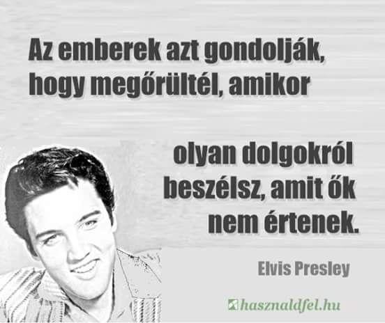 Elvis Presley idézet a meg nem értettségről. A kép forrása: Használd fel