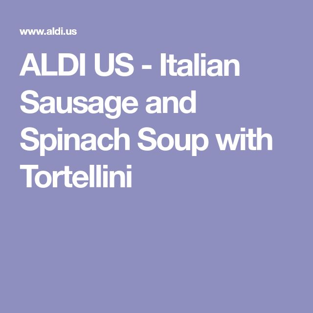 ALDI US - Italian Sausage and Spinach Soup with Tortellini