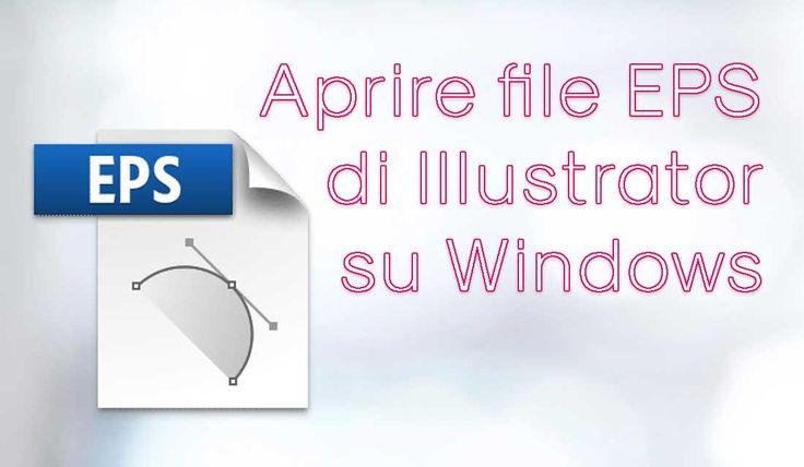 Aprire il file EPS senza disporre di Adobe Illustrator può risultare un problema se non si dispone dei giusti programmi.