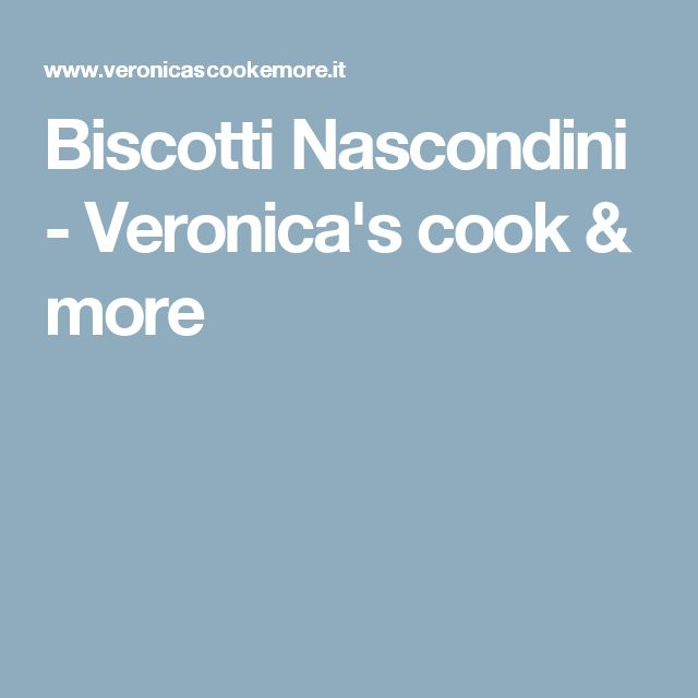 Biscotti Nascondini - Veronica's cook & more