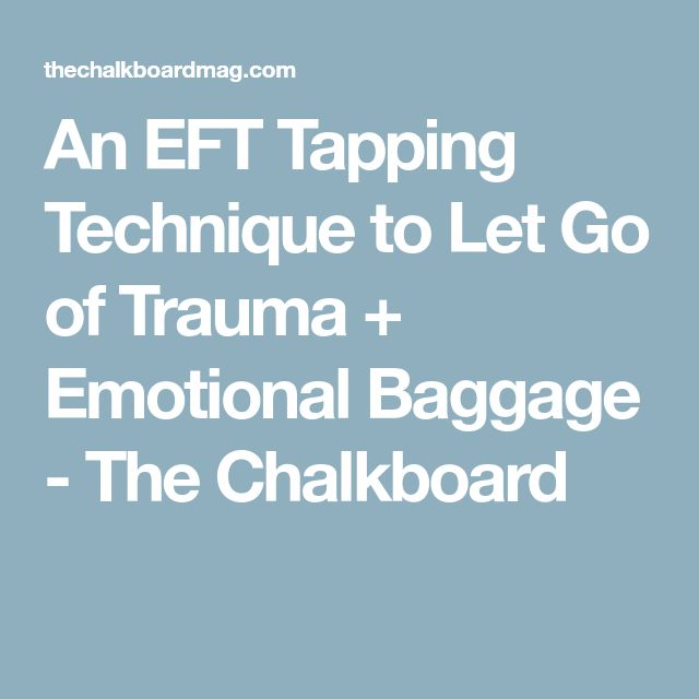 An EFT Tapping Technique to Let Go of Trauma + Emotional Baggage - The Chalkboard