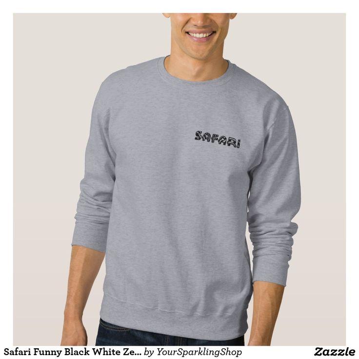 Safari Funny Black White Zebra Stripes Typography Sweathshirt