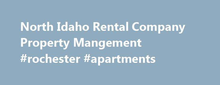 North Idaho Rental Company Property Mangement #rochester #apartments http://apartment.remmont.com/north-idaho-rental-company-property-mangement-rochester-apartments/  #property rental # We at North Idaho Rental Company are committed to quality property management. We primarily service the Kootenai County area of North Idaho. That includes, Coeur d'Alene, Post Falls, Hayden Lake and Rathdrum. We have listings for Homes for Rent, Condos for Rent, Townhomes for Rent, Lofts for Rent, Apartments…