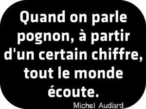 """""""Quand on parle pognon, à partir d'un certain chiffre, tout le monde écoute."""" Michel Audiard"""