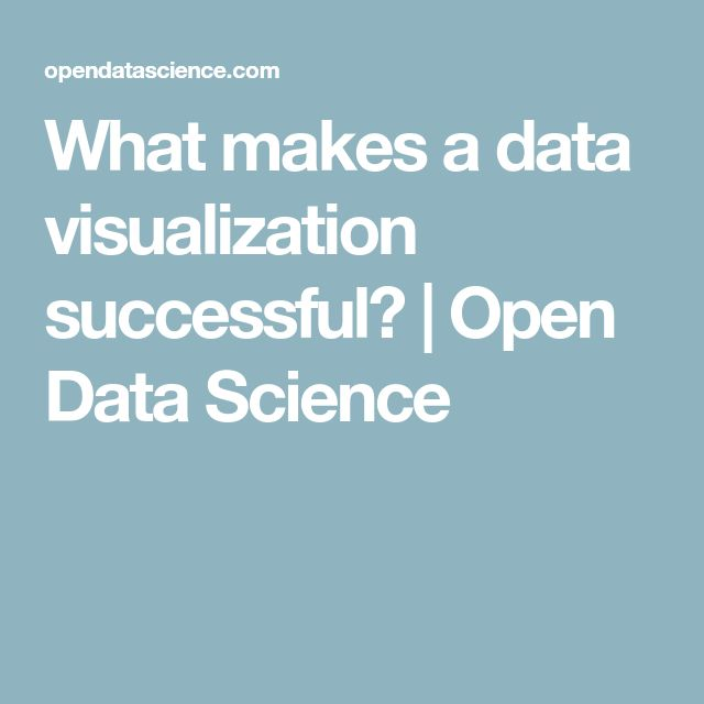 What makes a data visualization successful? | Open Data Science