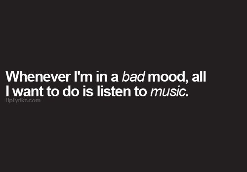 Set The Mood For Everything: Music, Bad Mood And Quality Quotes On Pinterest