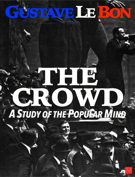 The Crowd: A Study of the Popular Mind (French: Psychologie des Foules; literally: Psychology of Crowds) is a book authored byGustave Le Bon that was first publ