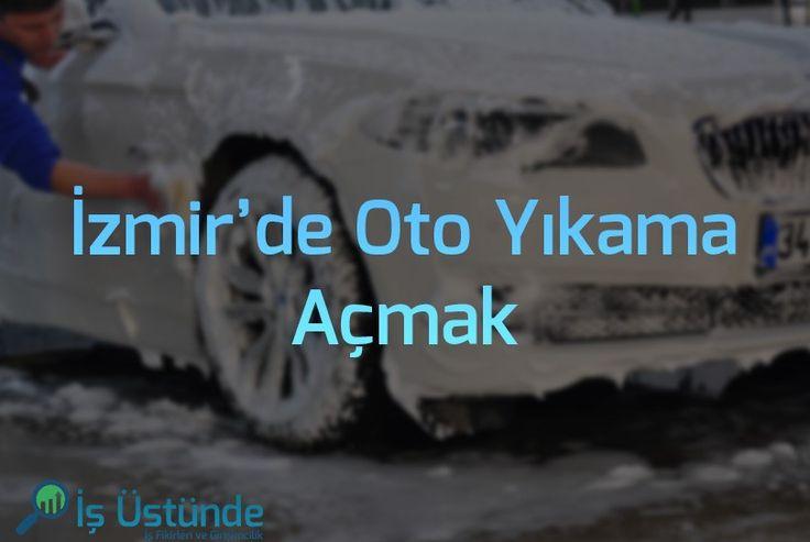 İzmirde Oto Yıkama Açmak