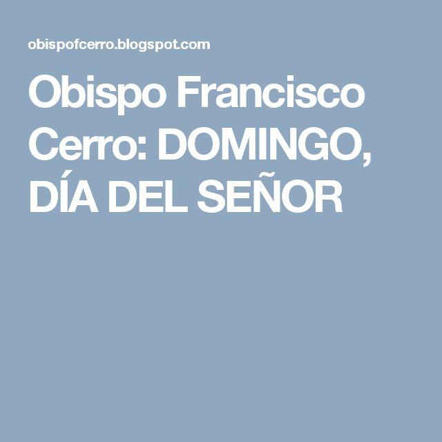 Obispo Francisco Cerro: DOMINGO, DÍA DEL SEÑOR