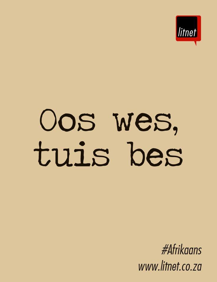 "#Afrikaans #idiome #segoed #suidafrika - rough translation: ""East west, home best."""