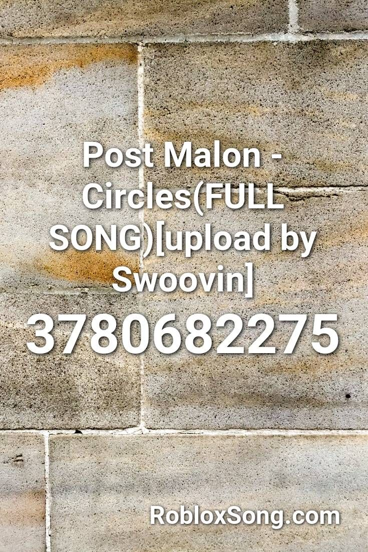 Post Malon Circles Full Song Upload By Swoovin Roblox Id Roblox Music Codes In 2020 Roblox Songs Coding
