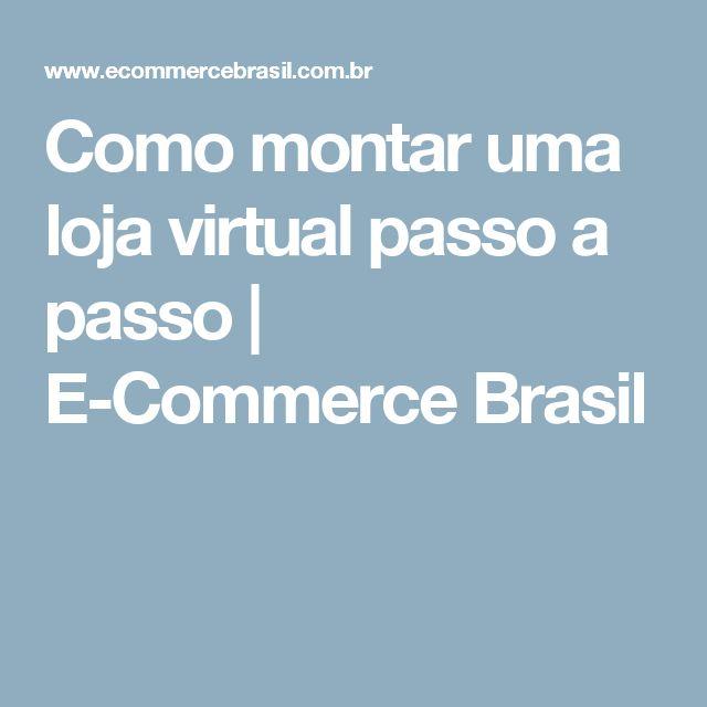 Como montar uma loja virtual passo a passo | E-Commerce Brasil