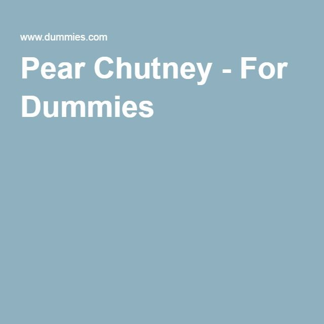 Pear Chutney - For Dummies