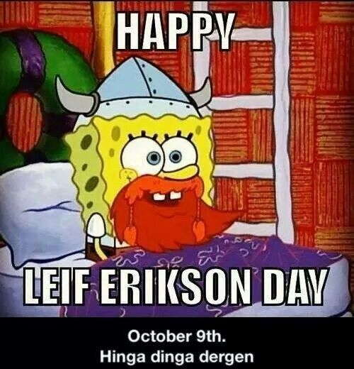 I posted about this last year on instagram. Spongebob. Leif erikson day