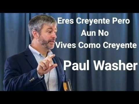 Usted Es Un Creyente Pero Aún No Vive Como Creyente | Paúl Washer | Predica Cristiana Julio 2017 - YouTube