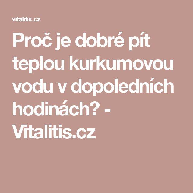 Proč je dobré pít teplou kurkumovou vodu v dopoledních hodinách? - Vitalitis.cz