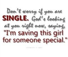 I'm single because God is saving someONE special for me.