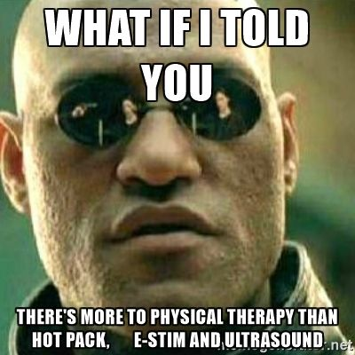 What if I Told You There's more to Physical Therapy than Hot Pack ...Repinned by myPTsolutions.  Follow us at pinterest.com/myptsolutions