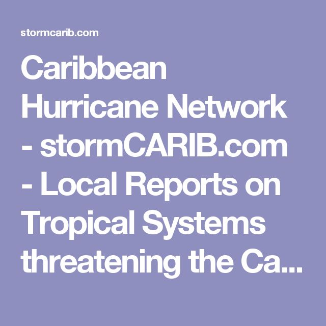 Caribbean Hurricane Network - stormCARIB.com - Local Reports on Tropical Systems threatening the Caribbean Islands