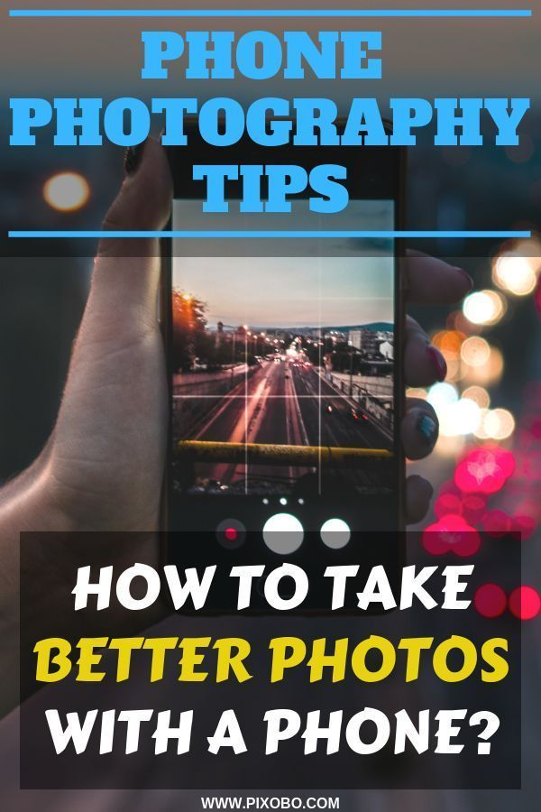 17 Phone Photography Tips How To Take Good Photos With Phone With Images Phone Photography
