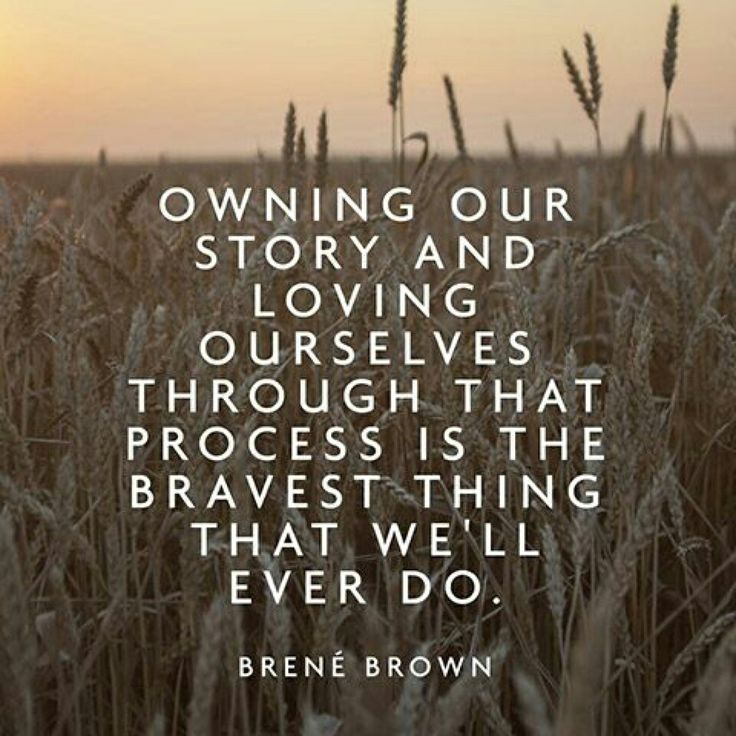 Owning our story and loving ourselves through that process is the bravest thing…