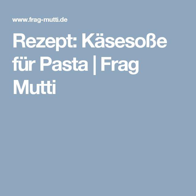 Rezept: Käsesoße für Pasta   Frag Mutti