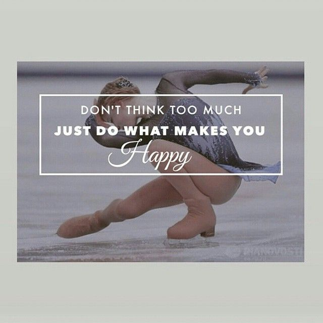 Don't think too much. Just do what makes you happy.