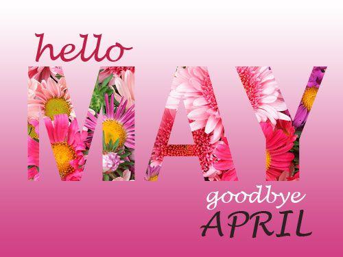 Hello May, Goodbye April