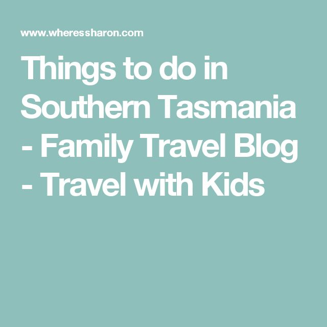Things to do in Southern Tasmania - Family Travel Blog - Travel with Kids