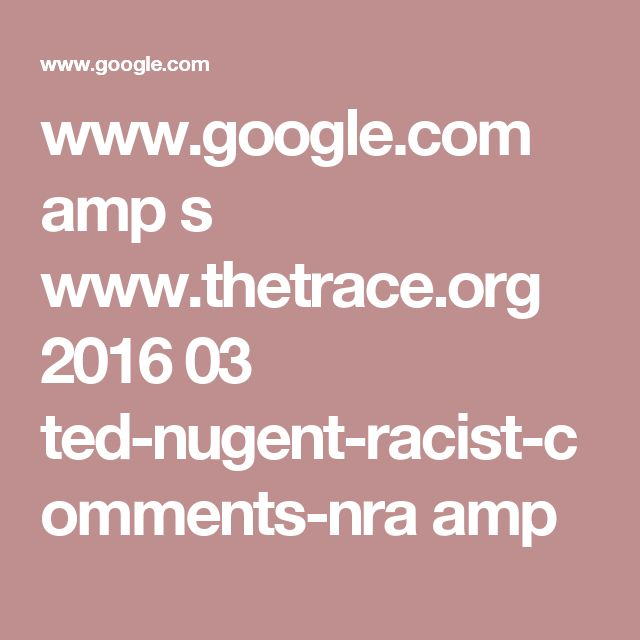 www.google.com amp s www.thetrace.org 2016 03 ted-nugent-racist-comments-nra amp