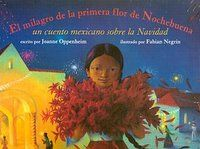 El Milagro de La Primera Flor de Nochebuena: Un Cuento Mexicano Sobre La Navidad by Joanne F. Oppenheim -http://library.cedarville.edu/record=b1182757 394.2663 O62M