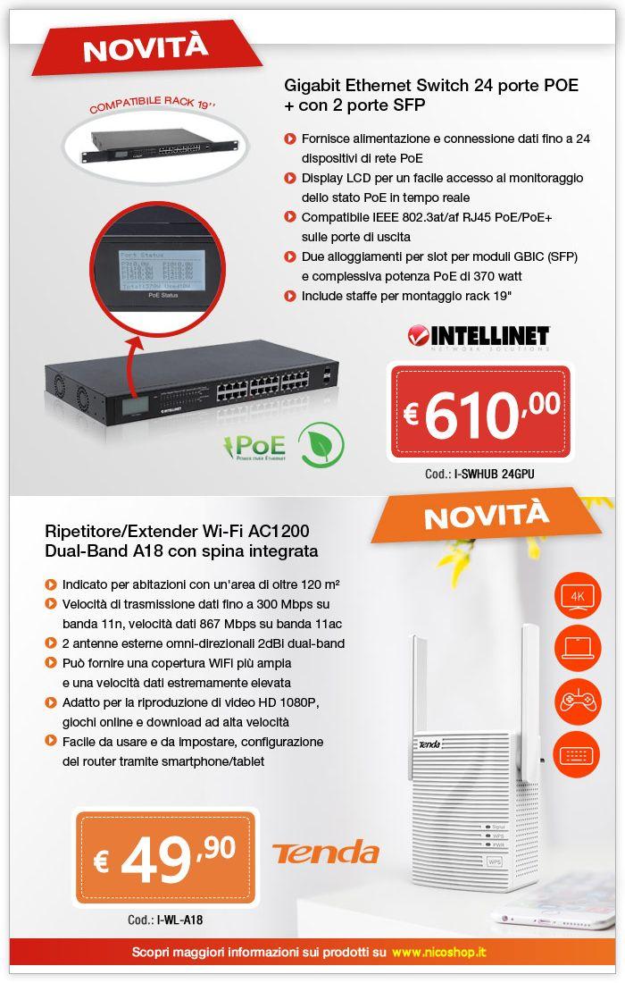 NOVITÀ Gigabit Ethernet Switch 24 porte POE+ con 2 porte SFP http://www.nicoshop.it/prodotti/networking/gigabit-ethernet-switch-24-porte-poe-con-2-porte-sfp e Ripetitore/Extender Wi-Fi AC1200 Dual-Band A18 http://www.nicoshop.it/prodotti/networking/ripetitore-extender-wi-fi-ac1200-dual-band-a18