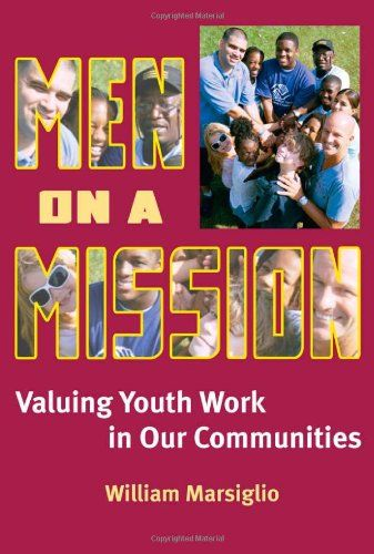 Men on a Mission: Valuing Youth Work in Our Communities:   <P> <I>Men on a Mission</I> provides the first comprehensive study of men who work and volunteer with kids in a variety of public settings. This engaging book brings to life diverse histories and experiences of men who have worked as coaches, teachers, youth ministers, probation officers, Big Brothers, Boys & Girls Club staff, 4-H agents, and the like.</P><P>Drawing on in-depth interviews with men between the ages of 19 and 65,...